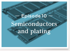 Episode10:Semiconductors and plating