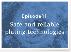 Episode11:Safe and reliable plating technologies